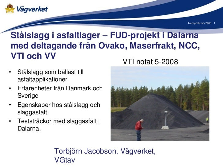 Transportforum 2009   1Stålslagg i asfaltlager – FUD-projekt i Dalarnamed deltagande från Ovako, Maserfrakt, NCC,VTI och V...