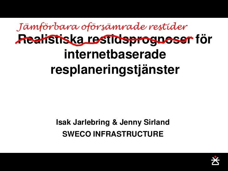Jämförbara oförsämrade restiderRealistiska restidsprognoser för        internetbaserade     resplaneringstjänster       Is...