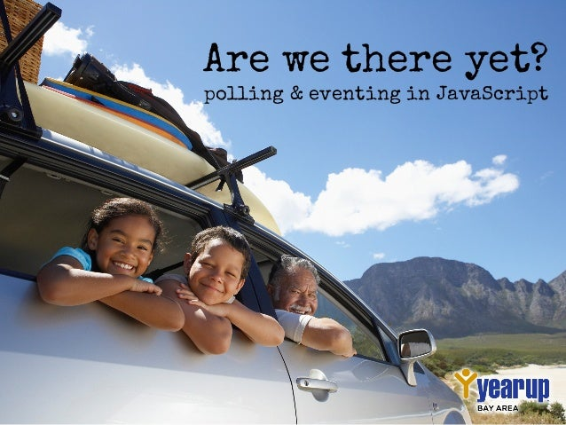 Are we there yet? polling & eventing in JavaScript