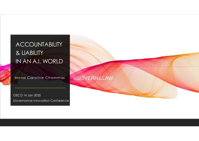 ACCOUNTABILITY & LIABILITY IN AN A.I. WORLD Mona Caroline Chammas OECD 14 Jan 2020 Governance Innovation Conference ©GOVER...