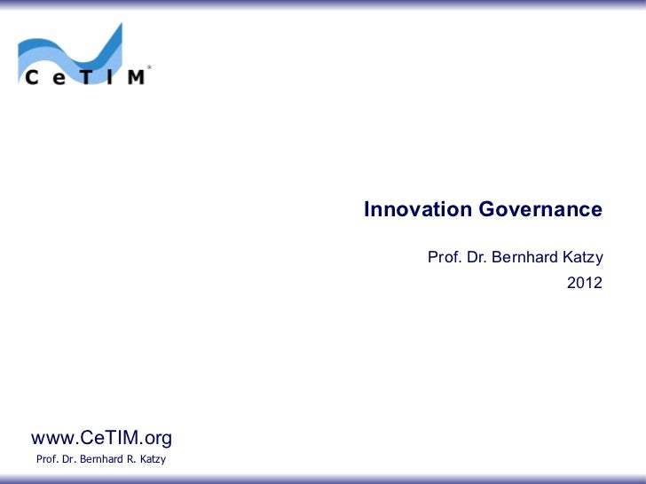 Innovation Governance Prof. Dr. Bernhard Katzy 2012