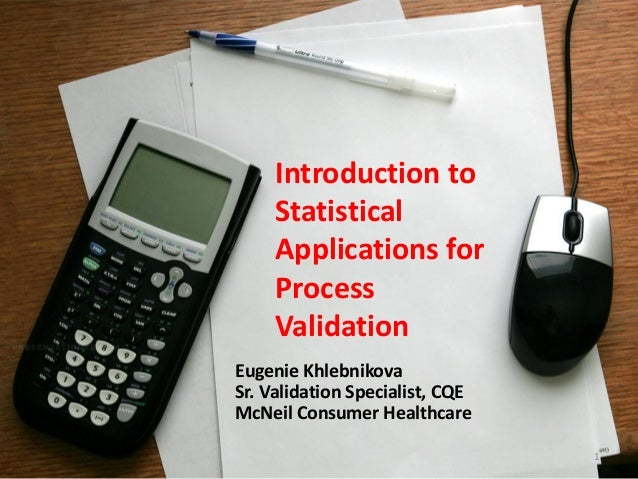 Introduction to     Statistical     Applications for     Process     ValidationEugenie KhlebnikovaSr. Validation Specialis...