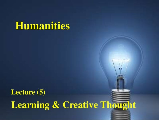 HumanitiesLecture (5)Learning & Creative Thought