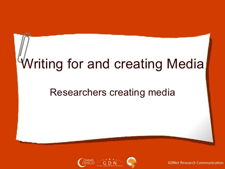 Writing for and creating Media Researchers creating media