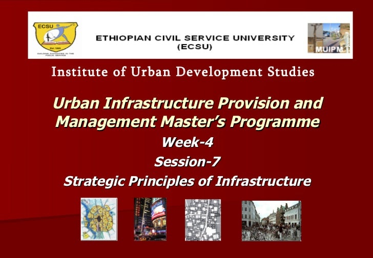 Urban Infrastructure Provision and Management Master's Programme Week-4 Session-7 Strategic Principles of Infrastructure I...