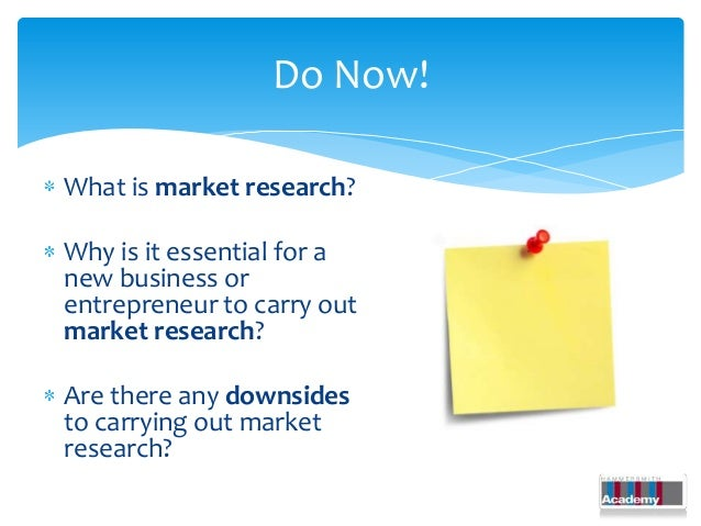 Do Now!What is market research?Why is it essential for anew business orentrepreneur to carry outmarket research?Are there ...