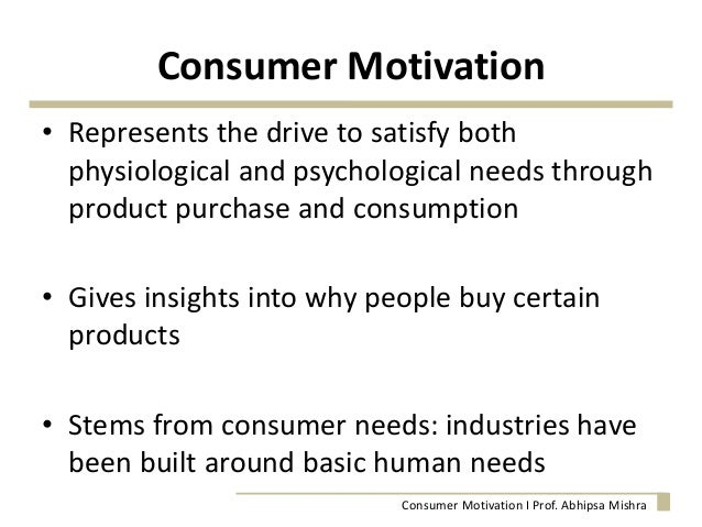 consumers have both innate and acquired needs Every individual has needs some are innate, others are acquired  may serve to fulfill both primary and secondary needs  consumers have boycotted.