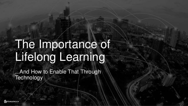 The Importance of Lifelong Learning ...And How to Enable That Through Technology