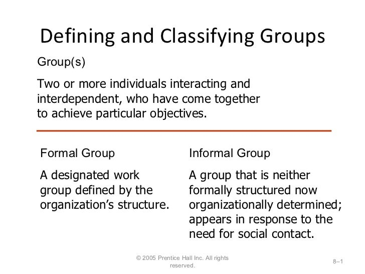 Defining and Classifying Groups © 2005 Prentice Hall Inc. All rights reserved. 8– Group(s) Two or more individuals interac...