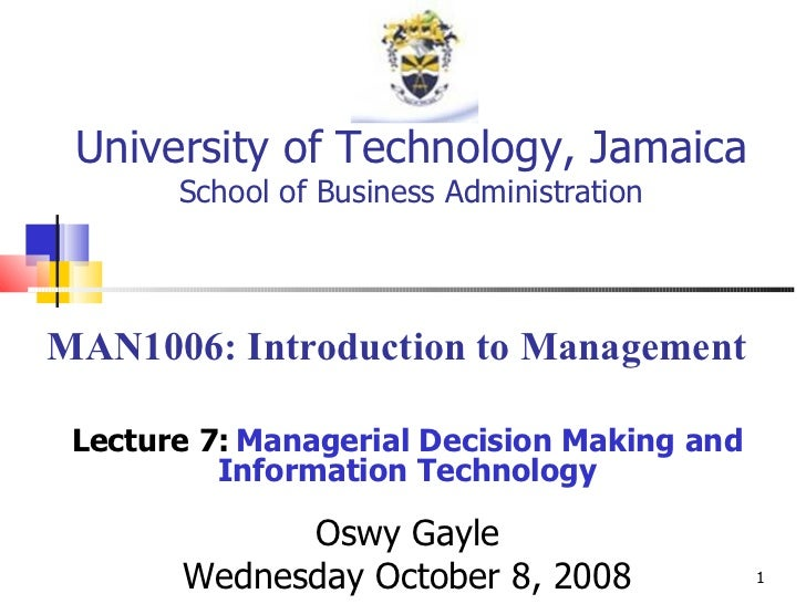 MAN1006: Introduction to Management Lecture 7:   Managerial Decision Making and Information Technology Oswy Gayle Wednesda...