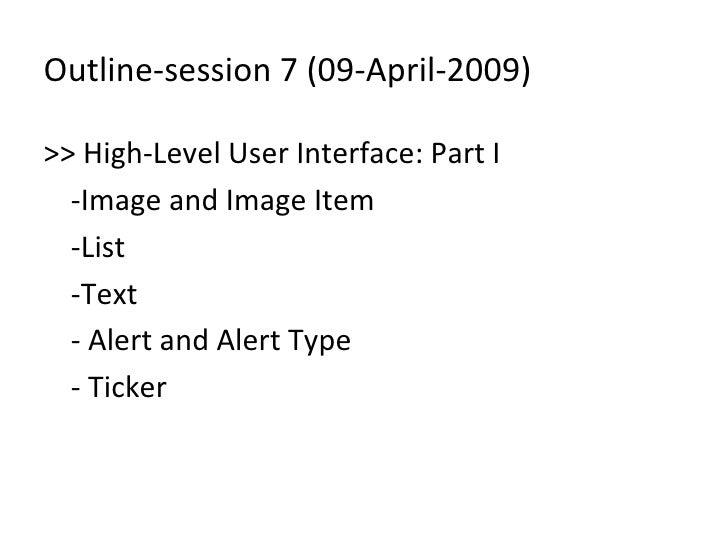 Outline-session 7 (09-April-2009) <ul><li>>> High-Level User Interface: Part I </li></ul><ul><li>-Image and Image Item </l...