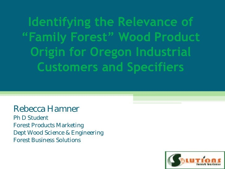 "Identifying the Relevance of  ""Family Forest"" Wood Product    Origin for Oregon Industrial     Customers and SpecifiersReb..."