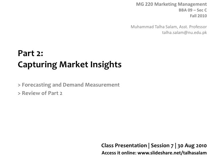 Part 2: Capturing Market Insights<br />> Forecasting and Demand Measurement<br />> Review of Part 2<br />Class Presentatio...