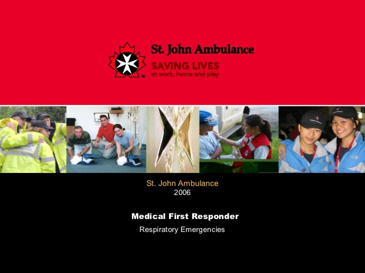 Respiratory Emergencies Medical First Responder St. John Ambulance 2006 TITLE SLIDE Insert your information directly into ...