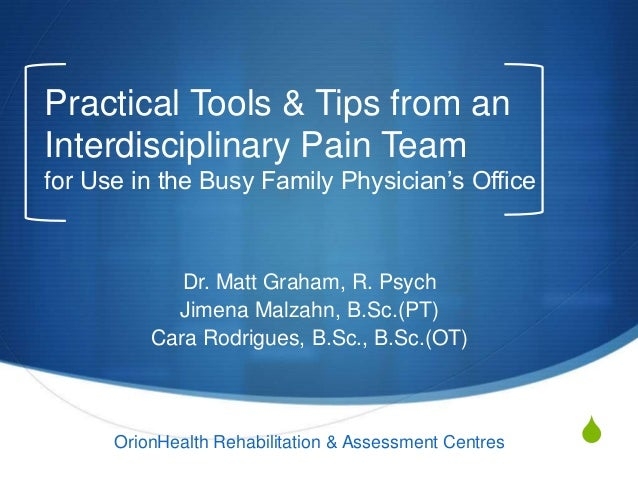 """S Practical Tools & Tips from an Interdisciplinary Pain Team for Use in the Busy Family Physician""""s Office Dr. Matt Graham..."""