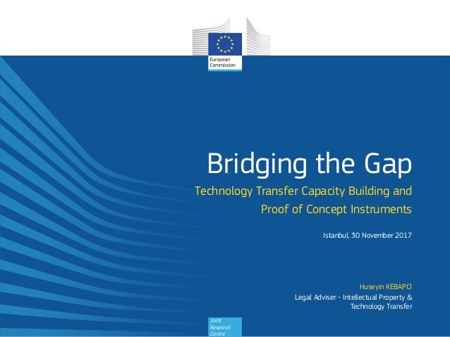 Joint Research Centre Bridging the Gap Technology Transfer Capacity Building and Proof of Concept Instruments Istanbul, 30...