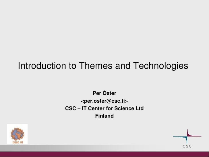 Introduction to Themes and Technologies <br />Per Öster<br /><per.oster@csc.fi><br />CSC – IT Center for Science Ltd...