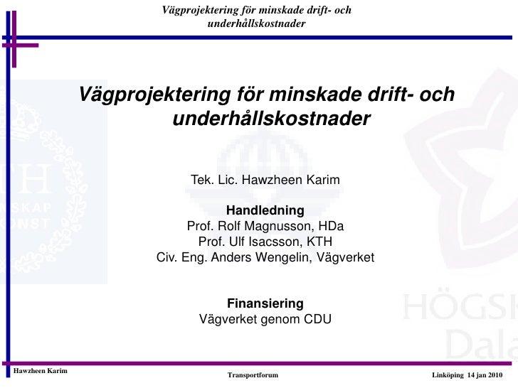Vägprojektering för minskade drift- och                                 underhållskostnader                 Vägprojekterin...