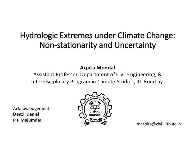 Hydrologic Extremes under Climate Change: Non-stationarity and Uncertainty Arpita Mondal Assistant Professor, Department o...