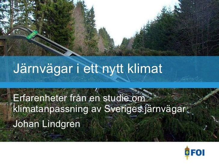 Järnvägar i ett nytt klimat Erfarenheter från en studie om klimatanpassning av Sveriges järnvägar Johan Lindgren
