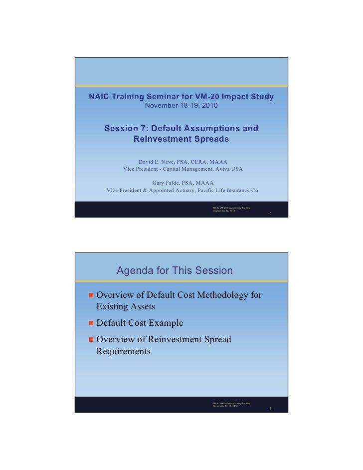 NAIC Training Seminar for VM-20 Impact Study                    November 18-19, 2010      Session 7: Default Assumptions a...