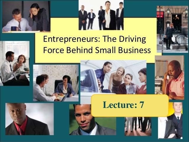 Entrepreneurs: The DrivingForce Behind Small Business              Lecture: 7                              1-1