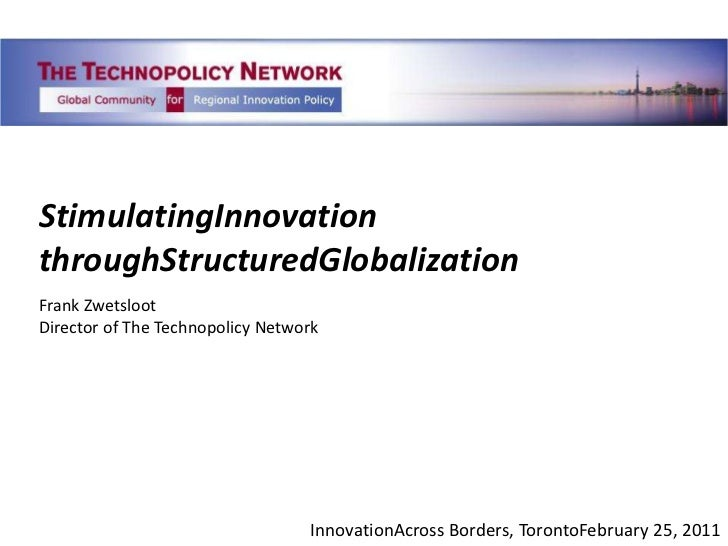 StimulatingInnovationthroughStructuredGlobalization<br />Frank Zwetsloot<br />Director of The Technopolicy Network<br />In...
