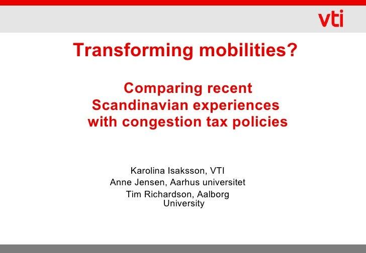 Transforming mobilities?  Comparing recent Scandinavian experiences  with congestion tax policies <ul><li>Karolina Isaksso...