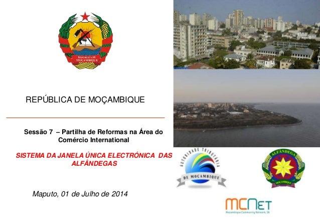 REPÚBLICA DE MOÇAMBIQUE Maputo, 01 de Julho de 2014 Sessão 7 – Partilha de Reformas na Área do Comércio International SIST...