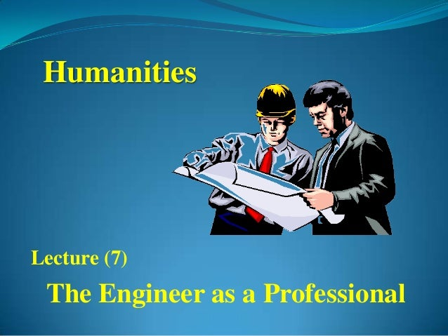 HumanitiesLecture (7) The Engineer as a Professional