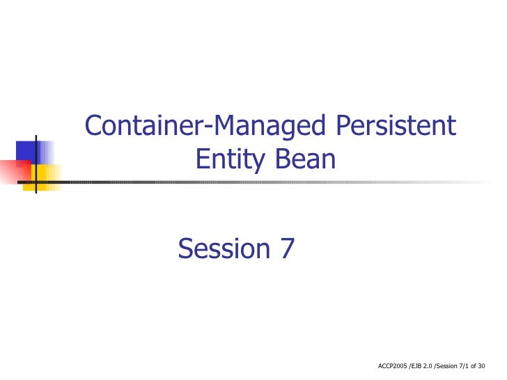 Container-Managed Persistent Entity Bean  Session 7