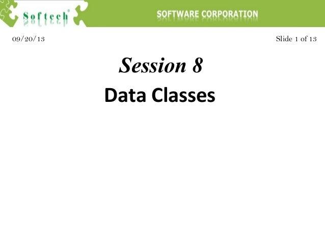 Session 8 Slide 1 of 1309/20/13 Data Classes
