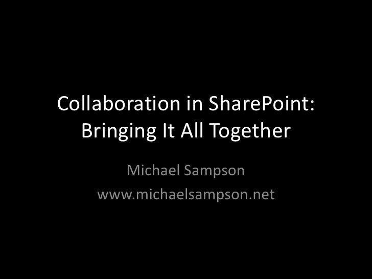 Collaboration in SharePoint: Bringing It All Together<br />Michael Sampson<br />www.michaelsampson.net<br />