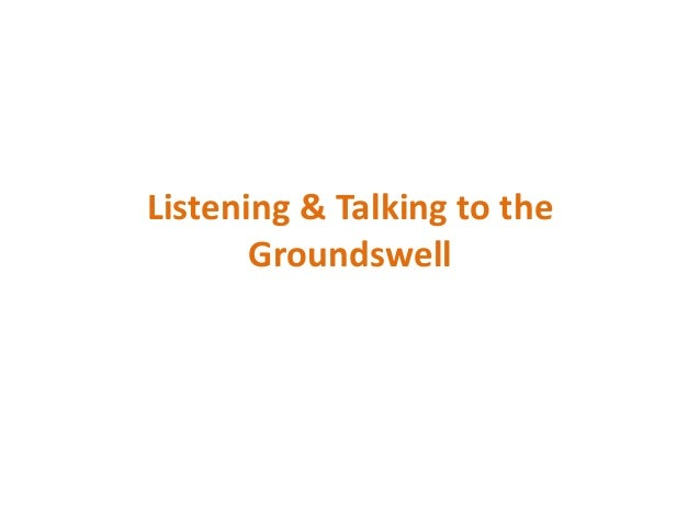 Listening & Talking to the       Groundswell
