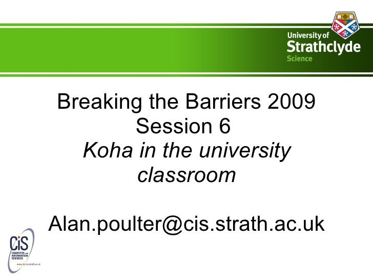Breaking the Barriers 2009 Session 6   Koha in the university classroom [email_address]