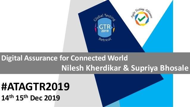 #ATAGTR2019 Digital Assurance for Connected World Nilesh Kherdikar & Supriya Bhosale 14th 15th Dec 2019