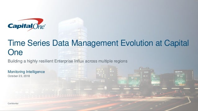 Confidential Time Series Data Management Evolution at Capital One Building a highly resilient Enterprise Influx across mul...