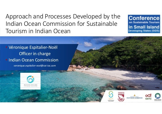 Approach and Processes Developed by the Indian Ocean Commission for Sustainable Tourism in Indian Ocean • Véronique Espita...