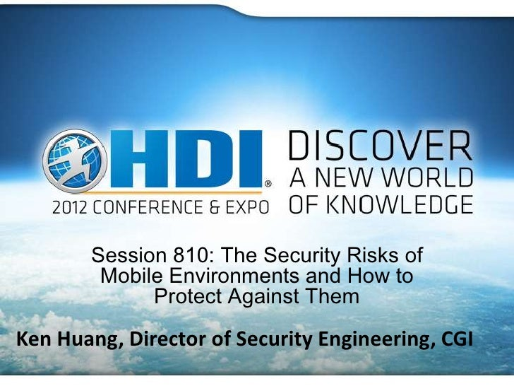 Session 810: The Security Risks of        Mobile Environments and How to             Protect Against ThemKen Huang, Direct...