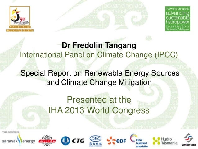 Dr Fredolin TangangInternational Panel on Climate Change (IPCC)Special Report on Renewable Energy Sourcesand Climate Chang...