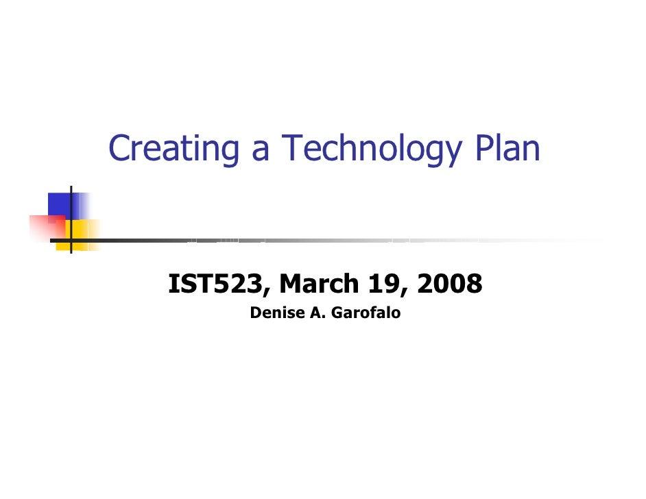 Creating a Technology Plan      IST523, March 19, 2008         Denise A. Garofalo