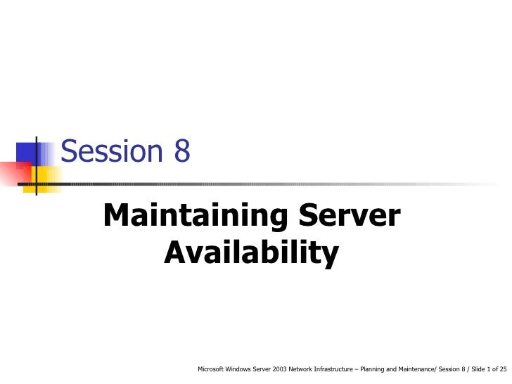 Session 8 Maintaining Server Availability
