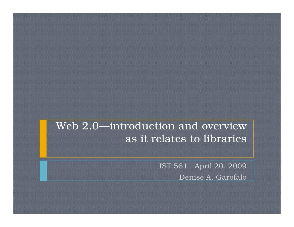 Web 2.0—introduction and overview            as it relates to libraries                      IST 561 April 20, 2009       ...
