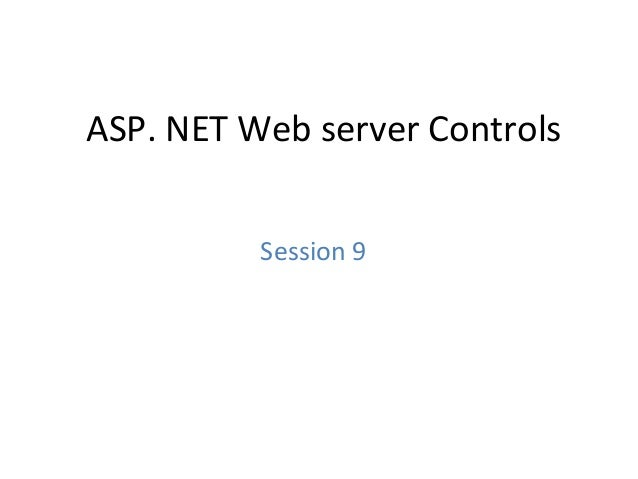 ASP. NET Web server Controls Session 9