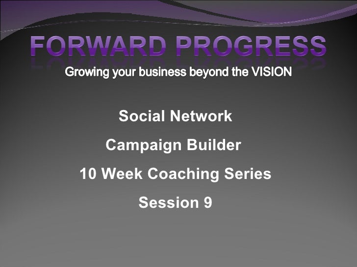 Social Network Campaign Builder  10 Week Coaching Series Session 9
