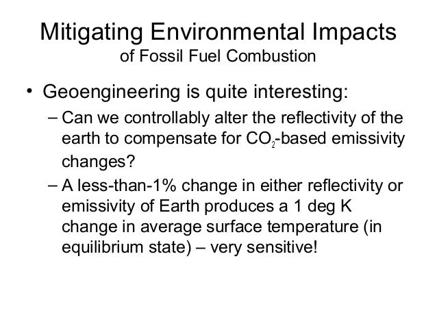 Mitigating Environmental Impacts of Fossil Fuel Combustion  • Geoengineering is quite interesting: – Can we controllably a...