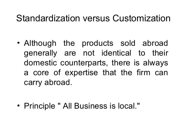 reasons for product standardization or adaptation The same as for home market adapted products standardized products new  products define the reasons for each option factors of adaptation consumer.