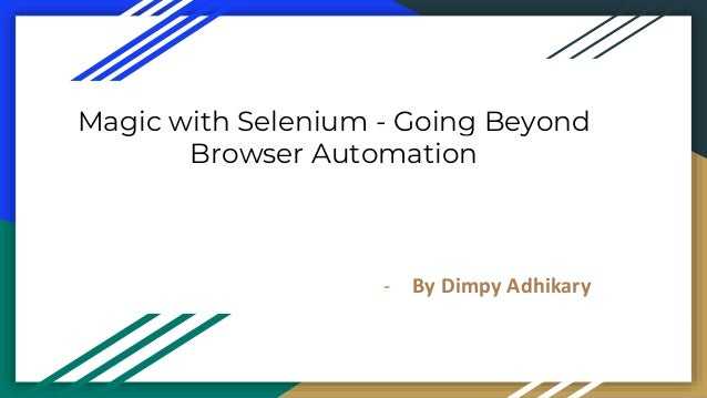 Magic with Selenium - Going Beyond Browser Automation - By Dimpy Adhikary