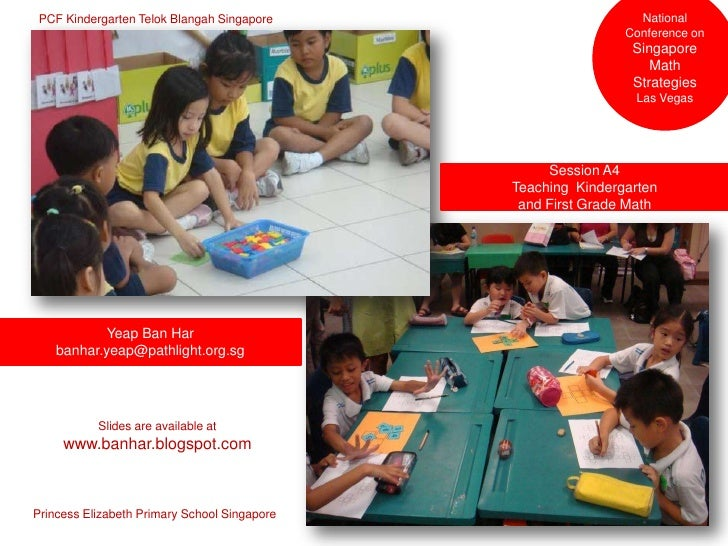 National Conference on Singapore Math Strategies Las Vegas<br />PCF Kindergarten Telok Blangah Singapore<br />Session A4<b...