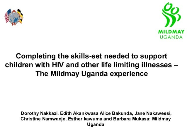 Completing the skills-set needed to supportchildren with HIV and other life limiting illnesses –         The Mildmay Ugand...